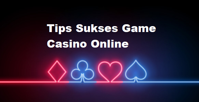 Tips Sukses Game Casino Online