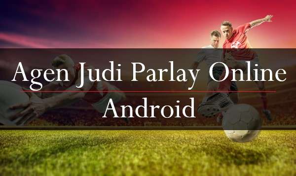 Agen Judi Parlay Online Android
